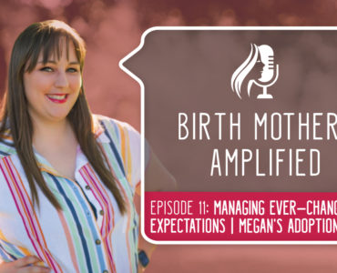Episode 11 of Birth Mothers Amplified features Megan, a birth mother who experienced the unpredictable nature of adoption...