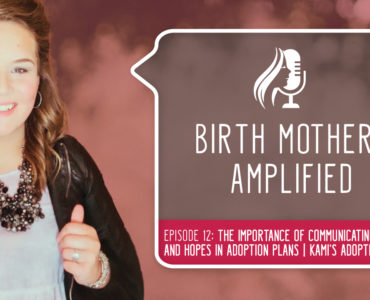 Episode 12 of Birth Mothers Amplified introduces us to Kami, a birth mother who encourages listeners to consider adoption's many facets...