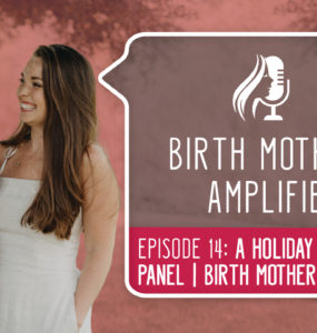 Birth Mothers Amplified Episode 14 features two guests to the show. All four birth mothers talk about adoption holiday traditions and norms.